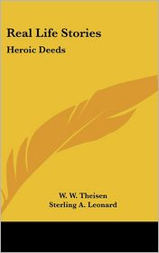 Real Life Stories: Heroic Deeds - W.W. Theisen, Sterling A. Leonard, Bernice Oehler (Illustrator)