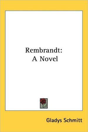Rembrandt: A Novel - Gladys Schmitt