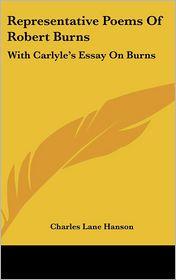 Representative Poems of Robert Burns: With Carlyle's Essay on Burns - Charles Lane Hanson (Editor)