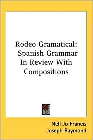 Rodeo Gramatical: Spanish Grammar in Review with Compositions - Nell Jo Francis, Joseph Raymond