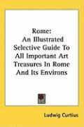 Rome: An Illustrated Selective Guide to All Important Art Treasures in Rome and Its Environs