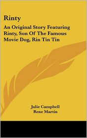 Rinty: An Original Story Featuring Rinty, Son of the Famous Movie Dog, Rin Tin Tin - Julie Campbell, Rene Martin (Illustrator)