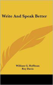 Write and Speak Better - William G. Hoffman, Roy Davis