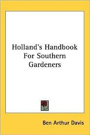 Holland's Handbook for Southern Gardeners - Ben Arthur Davis