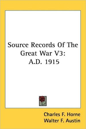 Source Records of the Great War V3: A.D. 1915 - Charles F. Horne, Walter F. Austin (Editor)