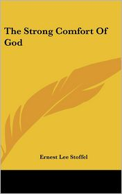 The Strong Comfort of God - Ernest Lee Stoffel