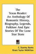 The Texas Reader: An Anthology of Romantic History, Biography, Legends, Folklore and Epic Stories of the Lone Star State