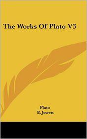 The Works of Plato V3 - Plato, B. Jowett (Translator)