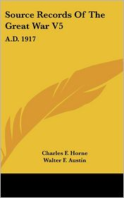 Source Records of the Great War V5: A.D. 1917 - Charles F. Horne, Walter F. Austin (Editor)
