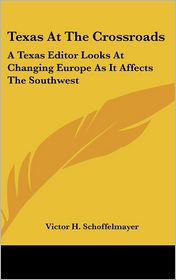 Texas at the Crossroads: A Texas Editor Looks at Changing Europe As It Affects the Southwest - Victor H. Schoffelmayer
