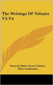 The Writings of Voltaire, Volume 3-4 - Voltaire, Victor Hugo, Oliver Goldsmith