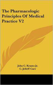 The Pharmacologic Principles of Medical Practice V2 - John C. Krantz Jr., C. Jelleff Carr