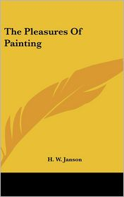 The Pleasures of Painting - H.W. Janson
