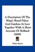 A Description of the King's Royal Palace and Gardens at Loo: Together with a Short Account of Holland (1699)