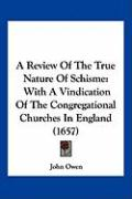 A Review of the True Nature of Schisme: With a Vindication of the Congregational Churches in England (1657)