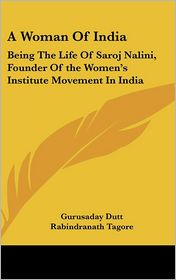 A Woman of Indi: Being the Life of Saroj Nalini, Founder of the Women's Institute Movement in India - Gurusaday Dutt, Foreword by Rabindranath Tagore, C.F. Andrews (Introduction)