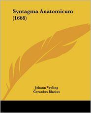 Syntagma Anatomicum (1666) - Johann Vesling