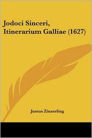 Jodoci Sinceri, Itinerarium Galliae (1627) - Justus Zinzerling