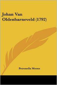 Johan Van Oldenbarneveld (1792) - Petronella Moens