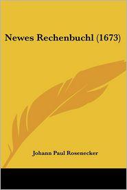 Newes Rechenbuchl (1673) - Johann Paul Rosenecker