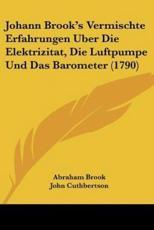 Johann Brook's Vermischte Erfahrungen Uber Die Elektrizitat, Die Luftpumpe Und Das Barometer (1790) - Abraham Brook