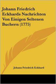 Johann Friedrich Eckhards Nachrichten Von Einigen Seltenen Buchern (1775) - Johann Friedrich Eckhard