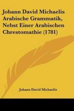 Johann David Michaelis Arabische Grammatik, Nebst Einer Arabischen Chrestomathie (1781) - Johann David Michaelis