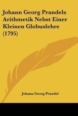 Johann Georg Prandels Arithmetik Nebst Einer Kleinen Globuslehre (1795) - Johann Georg Prandel