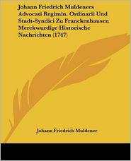 Johann Friedrich Muldeners Advocati Regimin. Ordinarii Und Stadt-Syndici Zu Franckenhausen Merckwurdige Historische Nachrichten (1747) - Johann Friedrich Muldener