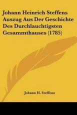 Johann Heinrich Steffens Auszug Aus Der Geschichte Des Durchlauchtigsten Gesammthauses (1785) - Johann H Steffens