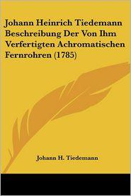Johann Heinrich Tiedemann Beschreibung Der Von Ihm Verfertigten Achromatischen Fernrohren (1785) - Johann H. Tiedemann