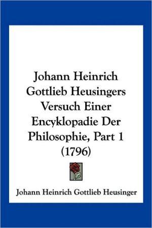 Johann Heinrich Gottlieb Heusingers Versuch Einer Encyklopadie Der Philosophie, Part 1 (1796) - Johann Heinrich Gottlieb Heusinger