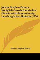 Johann Stephan Putters Koniglich Grossbritannischen Churfurstlich Braunschweig-Luneburgischen Hofraths (1776) - Johann Stephan Putter