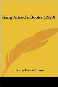 King Alfred's Books (1920) - George Forrest Browne