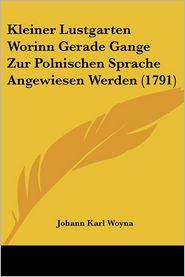 Kleiner Lustgarten Worinn Gerade Gange Zur Polnischen Sprache Angewiesen Werden (1791) - Johann Karl Woyna