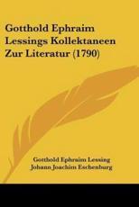 Gotthold Ephraim Lessings Kollektaneen Zur Literatur (1790) - Gotthold Ephraim Lessing