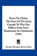 Korea for Christ: The Story of the Great Crusade to Win One Million Souls from Heathenism to Christianity (1910)