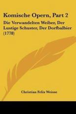 Komische Opern, Part 2 - Christian Felix Weisse