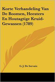 Korte Verhandeling Van De Boomen, Heesters En Houtagtige Kruid-Gewassen (1789) - G. J. De Servais