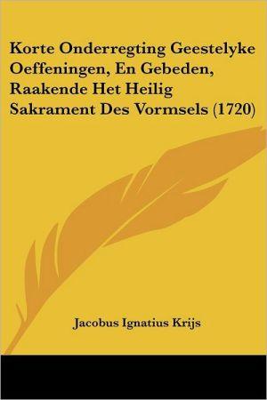 Korte Onderregting Geestelyke Oeffeningen, En Gebeden, Raakende Het Heilig Sakrament Des Vormsels (1720)