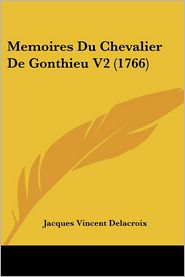 Memoires Du Chevalier De Gonthieu V2 (1766) - Jacques Vincent Delacroix