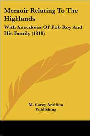 Memoir Relating To The Highlands - M. Carey And Son Publishing