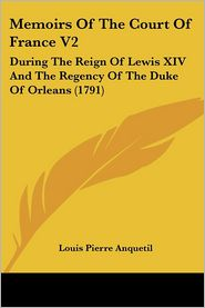 Memoirs Of The Court Of France V2 - Louis Pierre Anquetil