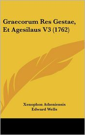 Graecorum Res Gestae, Et Agesilaus V3 (1762) - Xenophon Atheniensis, Edward Wells