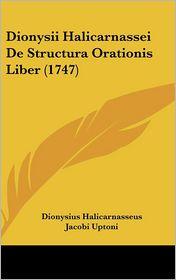 Dionysii Halicarnassei de Structura Orationis Liber (1747) - Dionysius Halicarnasseus, Jacobi Uptoni (Editor)