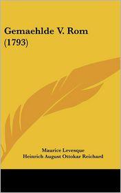 Gemaehlde V. ROM (1793) - Maurice Levesque, Heinrich August Ottokar Reichard