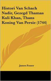 Histori Van Schach Nadir, Gezegd Thamas Kuli Khan, Thans Koning Van Persie (1744) - James Fraser
