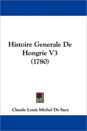 Histoire Generale de Hongrie V3 (1780) - Claude Louis Michel De Sacy