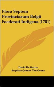 Flora Septem Provinciarum Belgii Foederati Indigena (1781) - David De Gorter, Stephano Joanne Van Geuns