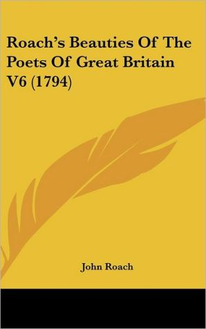 Roach's Beauties of the Poets of Great Britain V6 (1794) - John Roach (Editor)